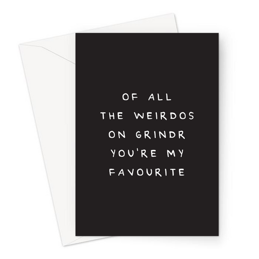 Of All The Weirdos On Grindr You're My Favourite Greeting Card | Funny, Deadpan Anniversary Card For Partner, Met On Grindr, LGBTQ+ Dating App