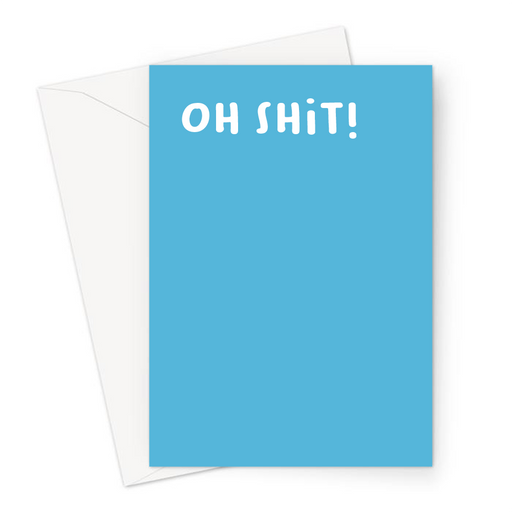 Oh Shit! Greeting Card | Funny Sympathy Card, Accident Card In Blue, Profanity, Sorry, Apologies
