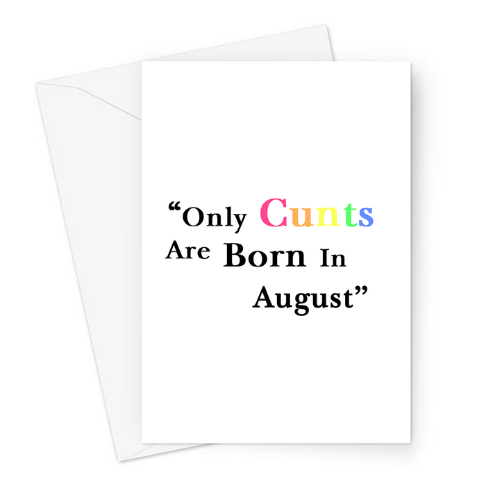 Only Cunts Are Born In August Greeting Card | Offensive, Rude, Profanity Birth Month Birthday Card