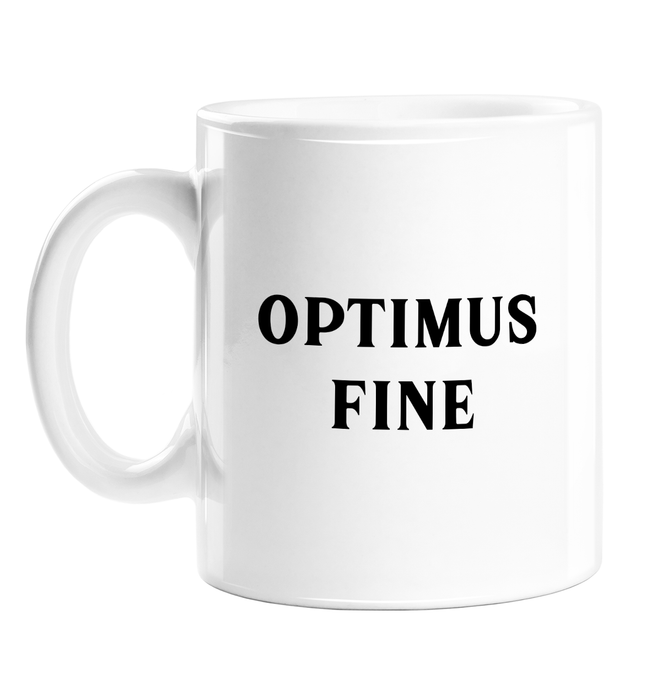 Optimus Fine Mug | Funny Love Gift, Funny Valentine's Mug For Him, Boyfriend, Husband, Vintage Typography, Transformers Pun