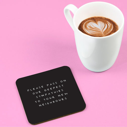 Please Pass On Our Deepest Sympathies To Your New Neighbours Coaster | Gift For Couples Moving Out, Monochrome Drinks Mat, Housewarming, New Home
