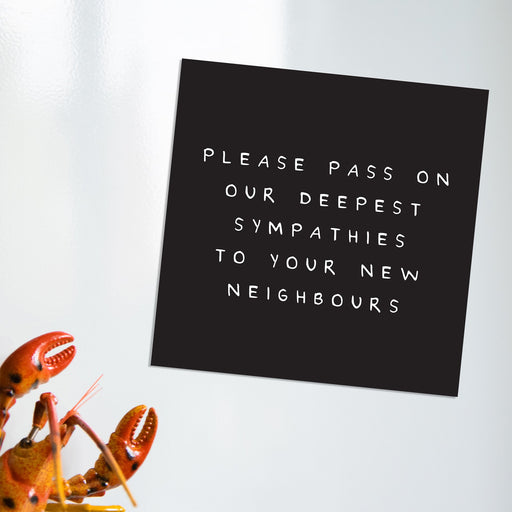 Please Pass On Our Deepest Sympathies To Your New Neighbours Magnet | Gift For Couple Moving Out, Monochrome Fridge Magnet, Housewarming, New Home
