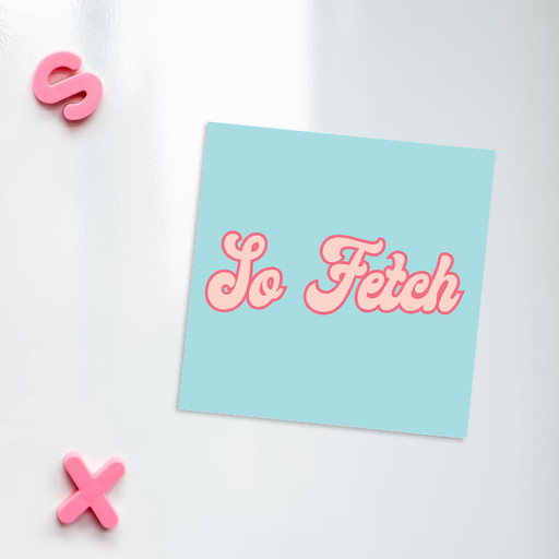 So Fetch Fridge Magnet | LGBTQ+ Gifts, LGBT, Movie Quote, Groovy Seventies Style Magnet