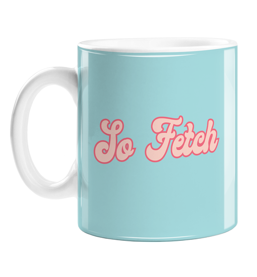 So Fetch Mug | Hype Gift For Friend, LGBTQ+ Gift, LGBT Gift, Movie Quote Mug, Mean Girl's Quote