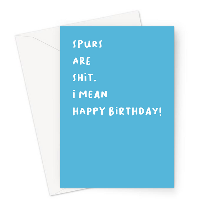 Spurs Are Shit. I Mean Happy Birthday! Greeting Card | Offensive, Rude Birthday Card For Spurs Fan, FPL, Fantasy Football, Tottenham