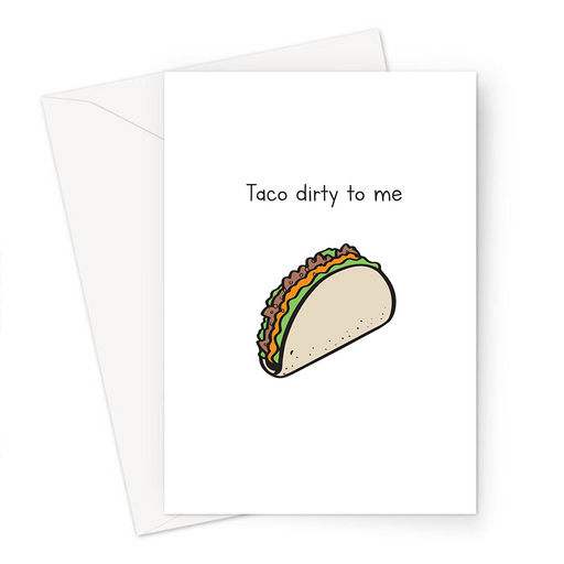 Taco Dirty To Me Greeting Card | Funny Valentine's Card, Talk Dirty To Me, Taco Doodle, Taco Pun