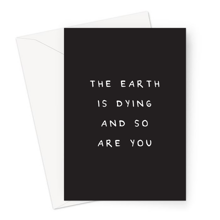 The Earth Is Dying And So Are You Greeting Card | Deadpan, Dry Humour, Rude Old Age Joke Birthday Card For Grandparent, Mum, Dad