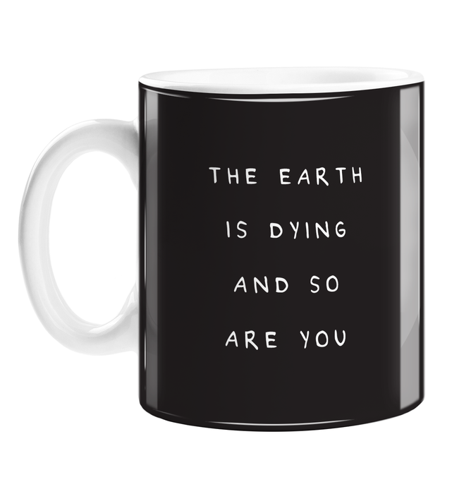 The Earth Is Dying And So Are You Mug | Deadpan, Dry Humour, Rude Old Age Joke Birthday Gift, Mug