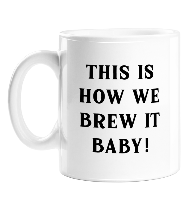 This Is How We Brew It Baby! Mug | Funny Song Lyric Pun Gift, Funny Tea Humour Mug, Joke Gift For Friend
