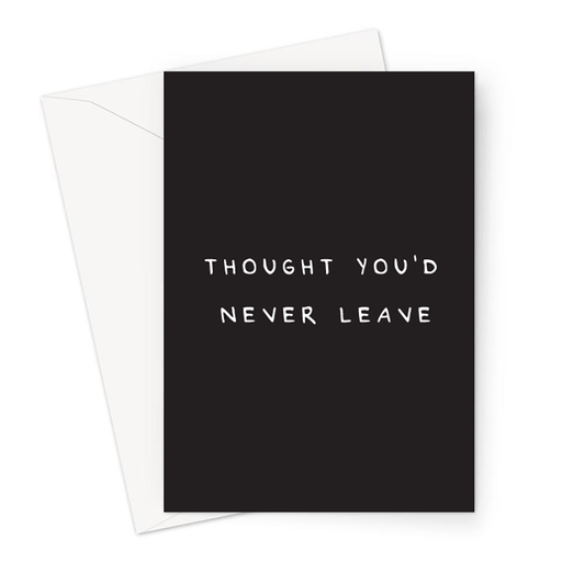 Thought You'd Never Leave Greeting Card | Deadpan You're Leaving Card, Funny Retirement Card, Funny New Job Card For Coworker, Child Moving Out Card