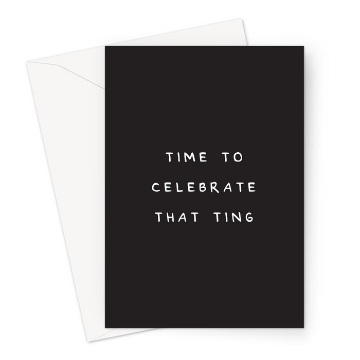 Time To Celebrate That Ting Greeting Card | Deadpan Birthday Card For Friend, Congratulations, Celebration, Let's Party, Celebrate You