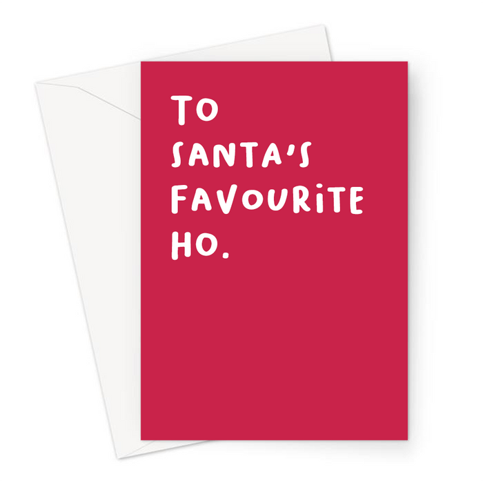 To Santa's Favourite Ho. Greeting Card | Rude, Offensive Christmas Card In Red For Her, For Friend