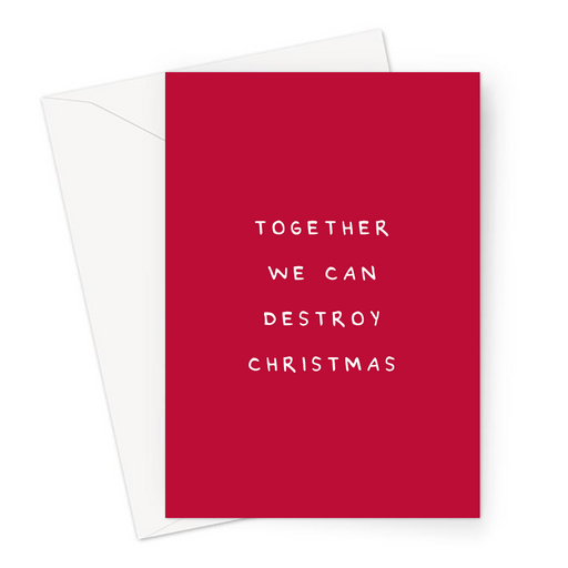 Together We Can Destroy Christmas Greeting Card | Deadpan Christmas Card For Friends, Bah Humbug, Christmas Haters