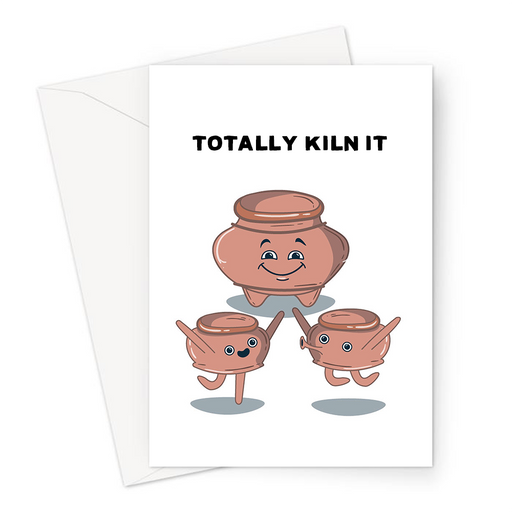 Totally Kiln It Greeting Card | Funny Pottery Pun Encouraging Card, Group Of Happy Clay Pots, Encouragement, Good Luck, Totally Killing It