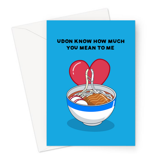 Udon Know How Much You Mean To Me Greeting Card | Cute, Funny Noodles Pun Anniversary Card, Love, Udon Noodles In Love, Valentine's, Ramen Bowl