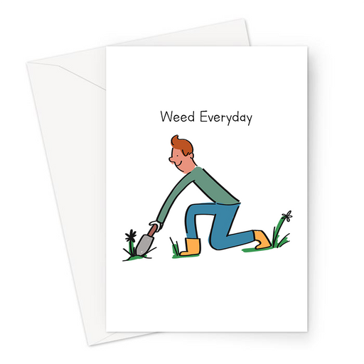 Weed Everyday Greeting Card | Funny Weed Pun Card For Gardener, Him, Husband, Boyfriend, Friend, Gardening Cannabis Pun, Marijuana