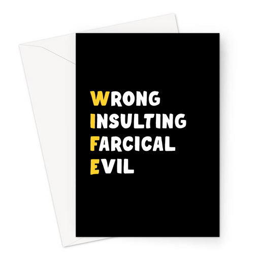 Wife Acronym Greeting Card | Funny, Offensive Anniversary Card For Wife, Wrong, Insulting, Farcical, Evil, Black, White, Yellow, Love, Valentine's