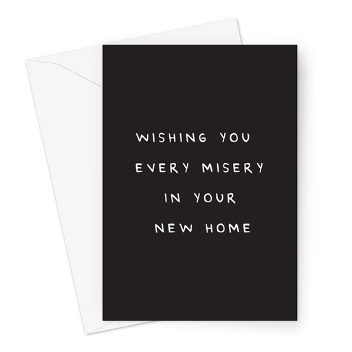 Wishing You Every Misery In Your New Home Greeting Card | Deadpan New Home Card, Funny Moving House Card