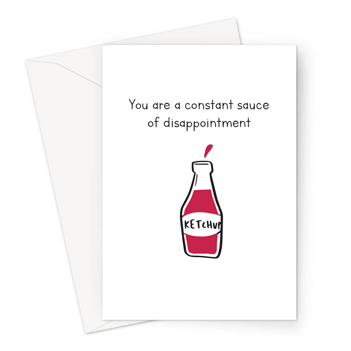You Are A Constant Sauce Of Disappointment Greeting Card | Rude, Funny Card For Child, Saucy, Red Sauce, Ketchup Doodle, Tomato Sauce