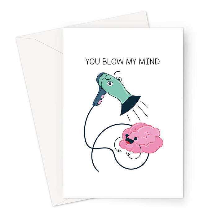 You Blow My Mind Greeting Card | Cute, Funny Hairdryer Pun Valentine's Card, Hairdryer Blowing Air Onto Brain, Anniversary, Proud Of You