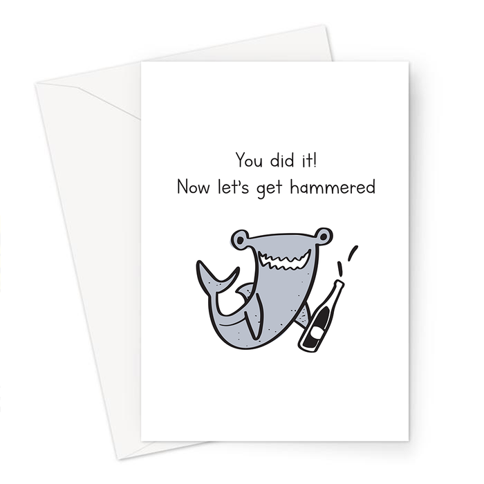 You Did It Now Let's Get Hammered Greeting Card | Funny Well Done Card, Congratulations, Cheers, Graduation, Hammerhead Shark With A Bottle Of Booze