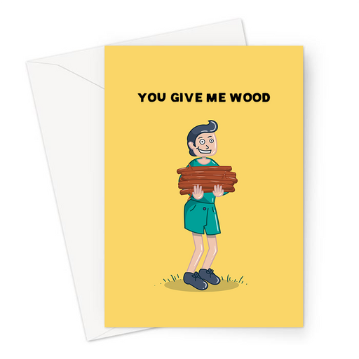 You Give Me Wood Greeting Card | Wood Pun Anniversary Card For Her, For Gay Man, LGBTQ+, Innuendo, Man Holding Pile Of Wood Logs, You Make Me Hard