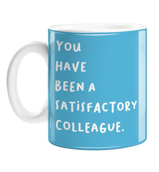 You Have Been A Satisfactory Colleague. Mug | Funny, Rude Good Luck Gift For Coworker Who Is Leaving, You're Leaving Mug, New Job, Retirement
