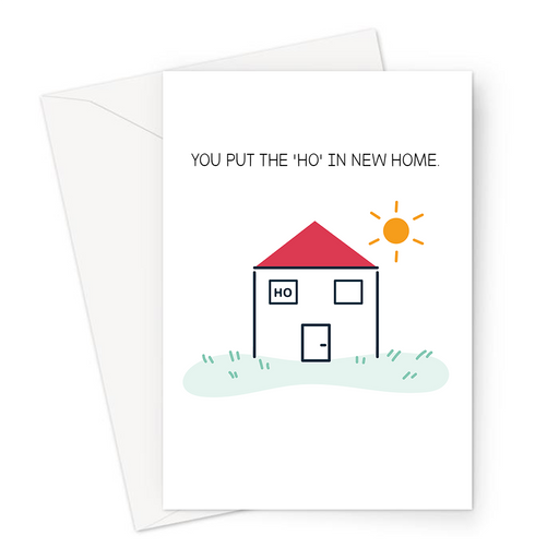 You Put The 'Ho' In New Home. Greeting Card | Funny, Rude Moving House Card, Moving Out, House With Ho In The Window, New House,