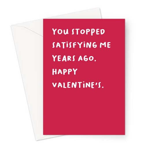 You Stopped Satisfying Me Years Ago. Happy Valentine's. Greeting Card | Deadpan, Rude Valentine's Card In Red For Him, Her, Husband, Wife