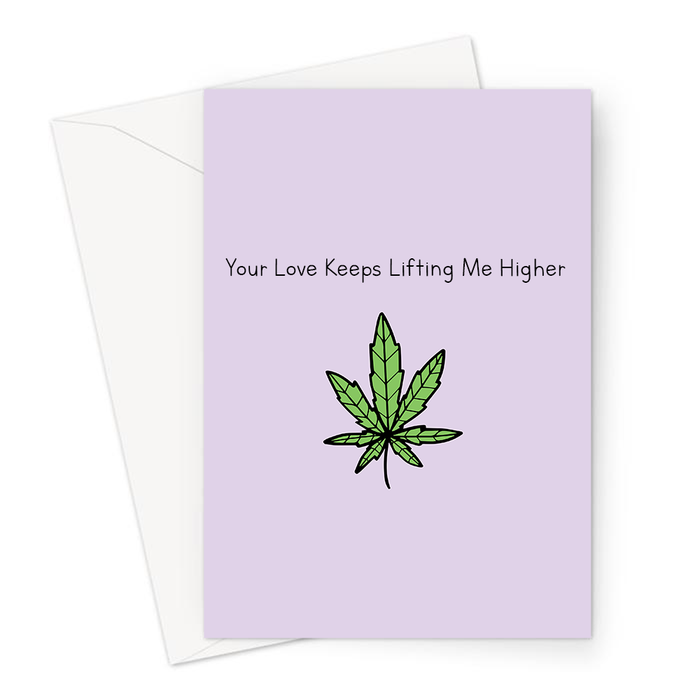 Your Love Keeps Lifting Me Higher Greeting Card | Funny Weed Love Card For Stoner, Weed Smoker, Valentines, Hand Illustrated Cannabis Leaf, Anniversary
