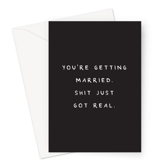 You're Getting Married. Shit Just Got Real. Greeting Card | Rude, Funny, Profanity Wedding Card, Engagement