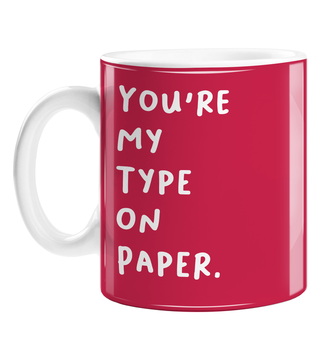 You're My Type On Paper. Mug | Deadpan Valentine's Gift In Red For Him, Her, Crush, Love, Be My Valentine
