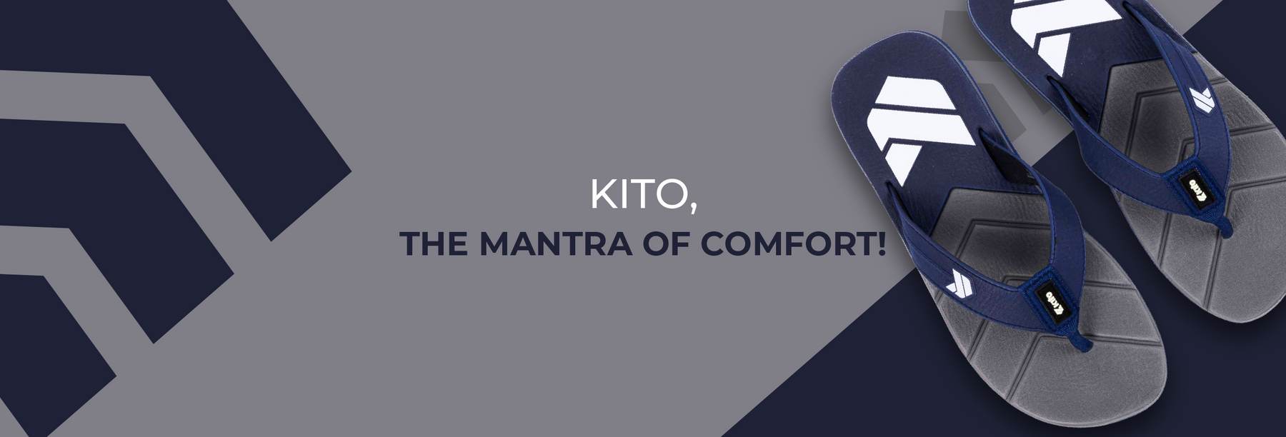 KITO, THE MANTRA OF COMFORT!