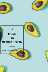 Self Care Recipe: Top 3 foods to reduce anxiety and stress