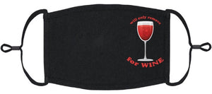 "ADULT SIZE - ""Will Only Remove For Wine"" Fabric Face Mask - Washable & Reusable - IN STOCK"