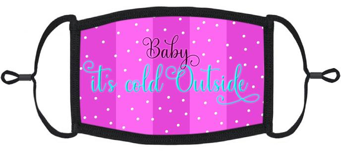 "ADULT SIZE - ""Baby It's Cold Outside"" Fabric Face Mask - Washable & Reusable - IN STOCK"