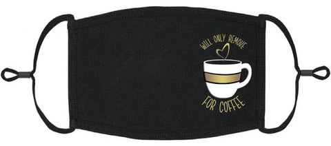 "ADULT SIZE - ""Will Only Remove For Coffee"" Fabric Face Mask - Washable & Reusable - IN STOCK"
