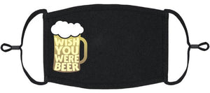"XLARGE ADULT SIZE - Adjustable Ear Loop - ""Wish You Were Beer"" Fabric Face Mask - Washable & Reusable - IN STOCK"