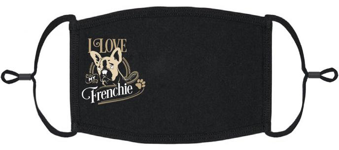 "ADULT SIZE - ""I Love My Frenchie"" Fabric Face Mask - Washable & Reusable - IN STOCK"