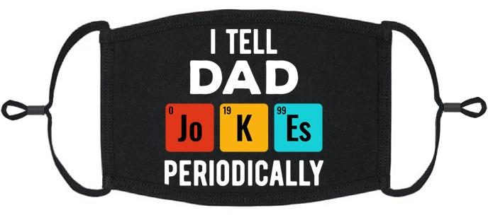 "ADULT SIZE - ""I Tell Dad JoKEs Periodically"" Fabric Face Mask - Washable & Reusable - IN STOCK"