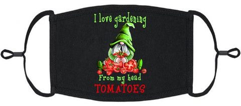 "ADULT SIZE - ""I love gardening from my head TOMATOES"" Fabric Face Mask - Washable & Reusable - IN STOCK"