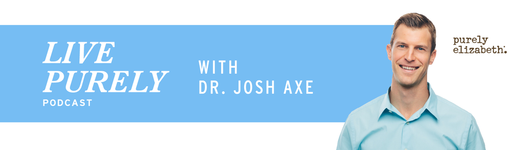 Live Purely with Dr. Josh Axe
