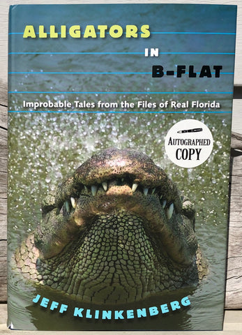 Alligators in B-Flat: Improbable Tales from the Files of Real Florida - Jeff Klinkenberg