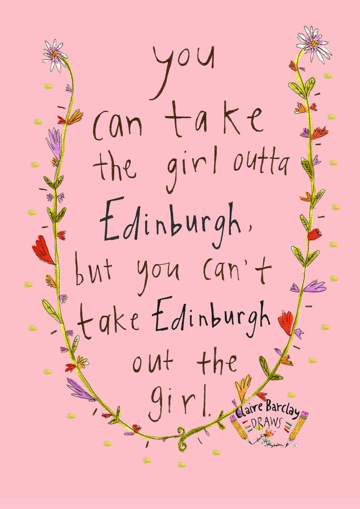 You Can Take the Girl Outta Edinburgh, But You Can't Take Edinburgh Out the Girl Art Print