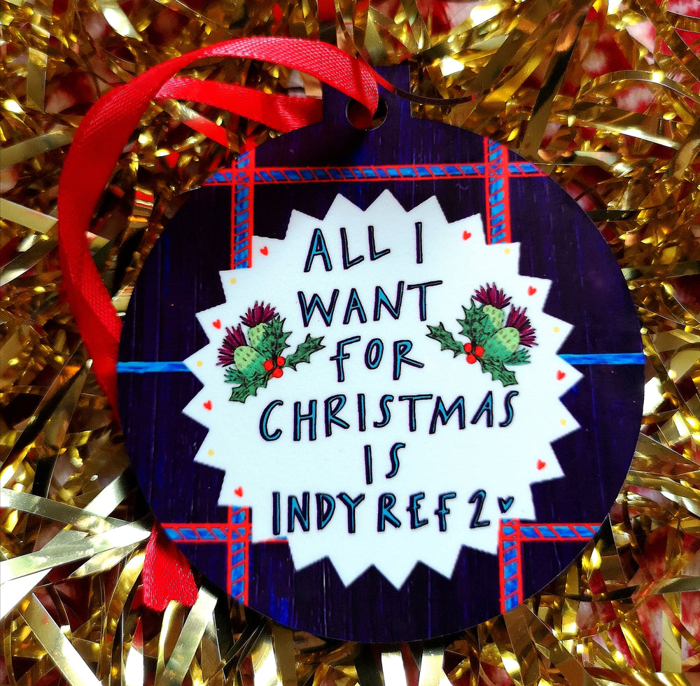 All I want for Christmas is Indy Ref 2! Christmas Bauble