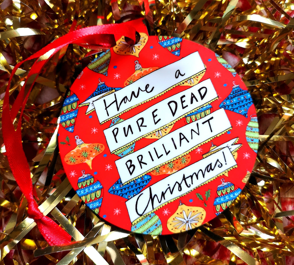 Have a Pure Dead Brilliant Christmas! Xmas Bauble