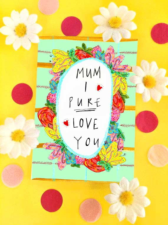 Mum I PURE LOVE YOU, Mother's Day Greetings Card