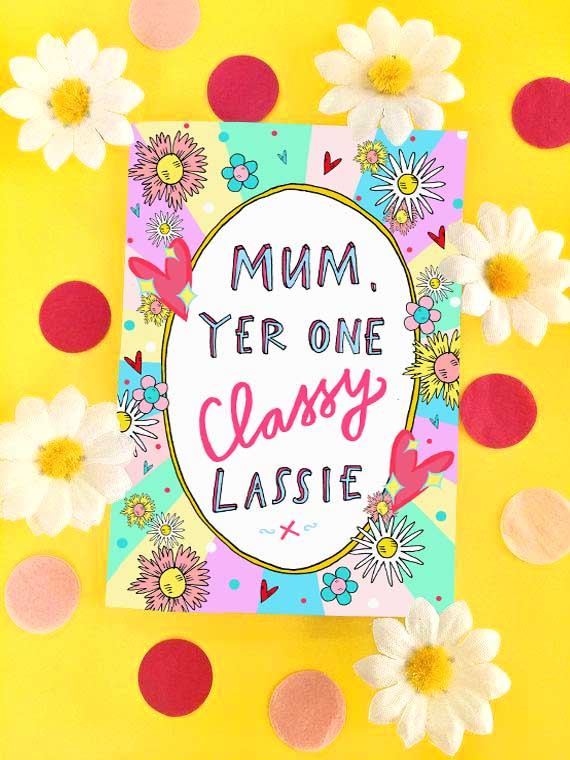 Mum Yer One Classy Lassie Greetings Card