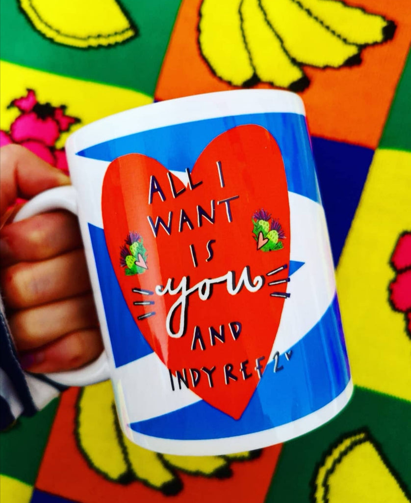 All I Want is YOU and INDYREF 2! Mug