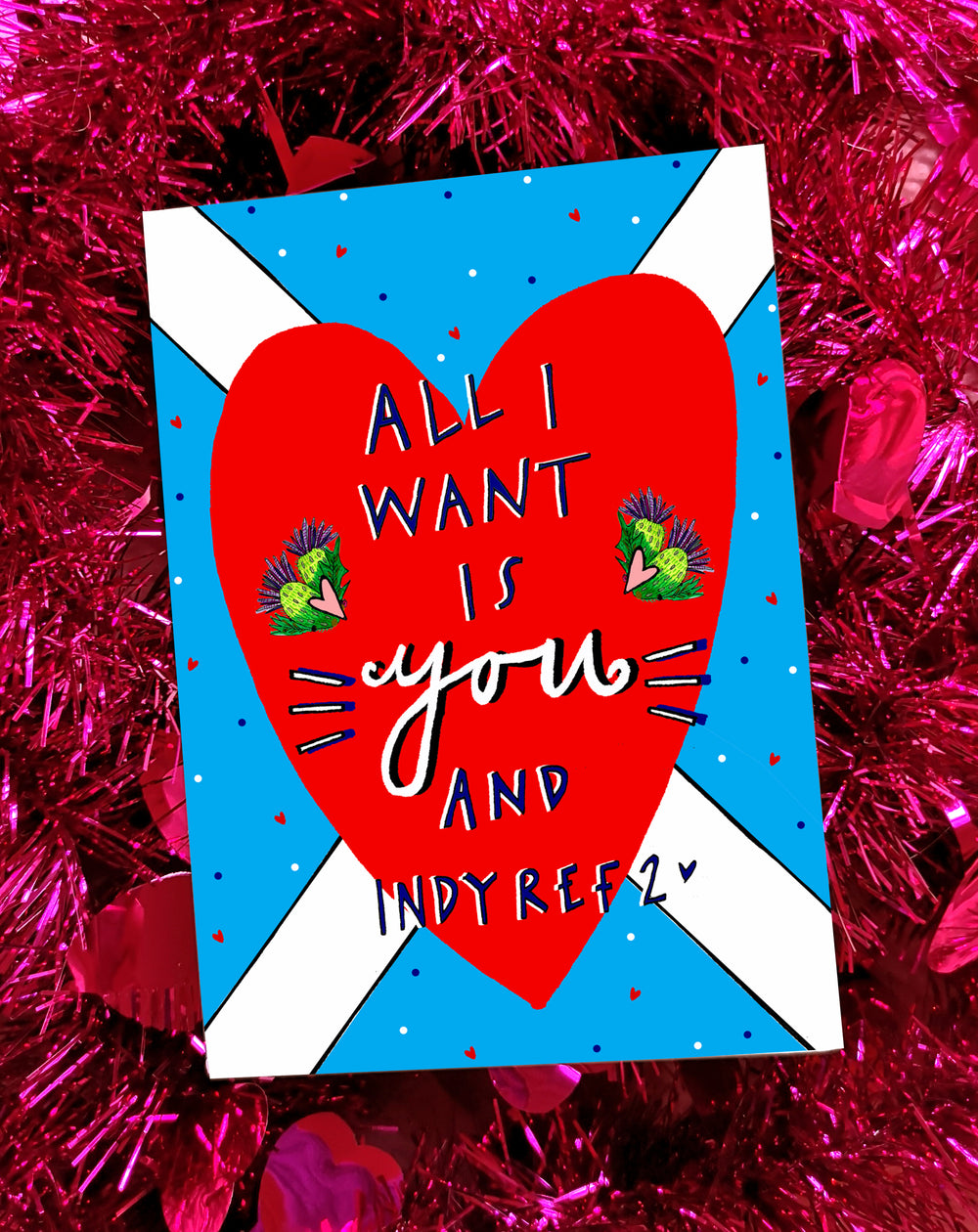 All I want is YOU and INDY REF 2! Valentines Greetings Card